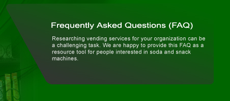 Researching vending services for your organization can be a challenging task. We are happy to provide this FAQ as a resource tool for people interested in soda and snack machines.